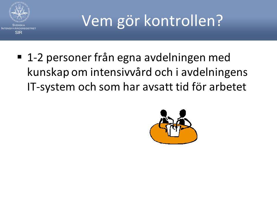 Vem gör kontrollen?  1-2 personer från egna avdelningen med kunskap om intensivvård och i avdelningens IT-system och som har avsatt tid för arbetet