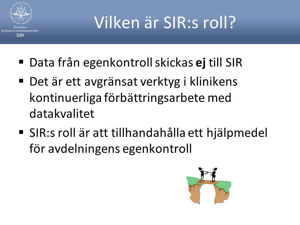 Vilken är SIR:s roll?  Data från egenkontroll skickas ej till SIR  Det är ett avgränsat verktyg i klinikens kontinuerliga förbättringsarbete med dat
