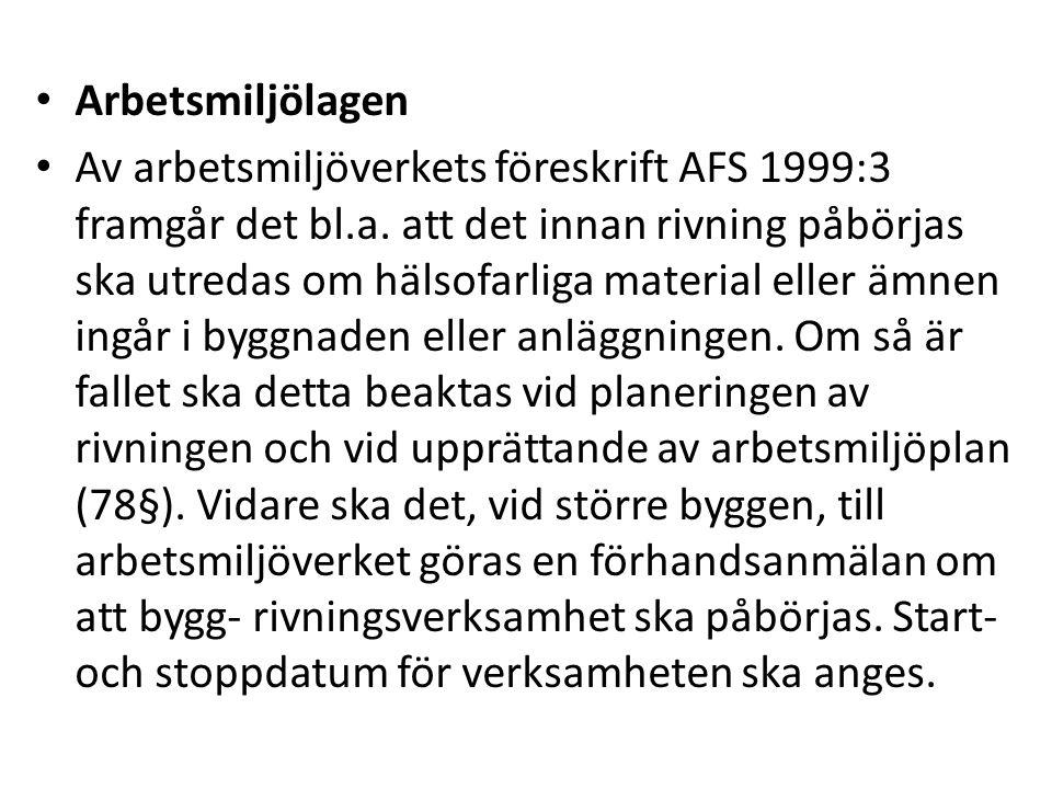 Arbetsmiljölagen Av arbetsmiljöverkets föreskrift AFS 1999:3 framgår det bl.a. att det innan rivning påbörjas ska utredas om hälsofarliga material ell