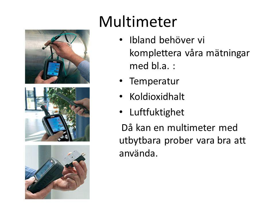 Multimeter Ibland behöver vi komplettera våra mätningar med bl.a.