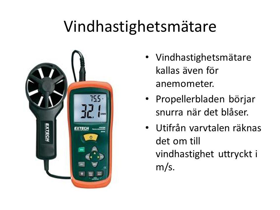Vindhastighetsmätare Vindhastighetsmätare kallas även för anemometer. Propellerbladen börjar snurra när det blåser. Utifrån varvtalen räknas det om ti