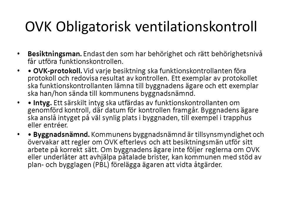 OVK Obligatorisk ventilationskontroll Besiktningsman. Endast den som har behörighet och rätt behörighetsnivå får utföra funktionskontrollen. OVK-proto