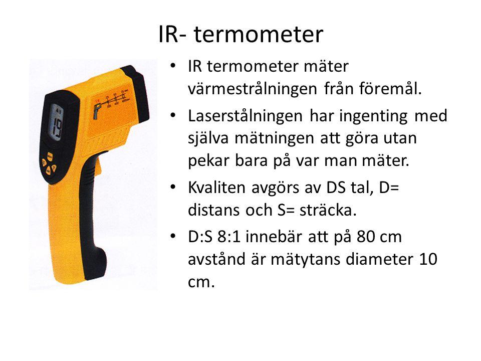 IR- termometer IR termometer mäter värmestrålningen från föremål. Laserstålningen har ingenting med själva mätningen att göra utan pekar bara på var m