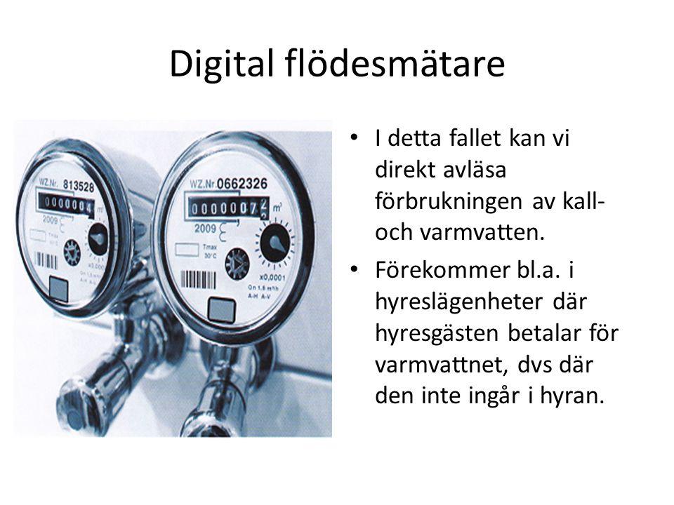 Digital flödesmätare _ I detta fallet kan vi direkt avläsa förbrukningen av kall- och varmvatten. Förekommer bl.a. i hyreslägenheter där hyresgästen b