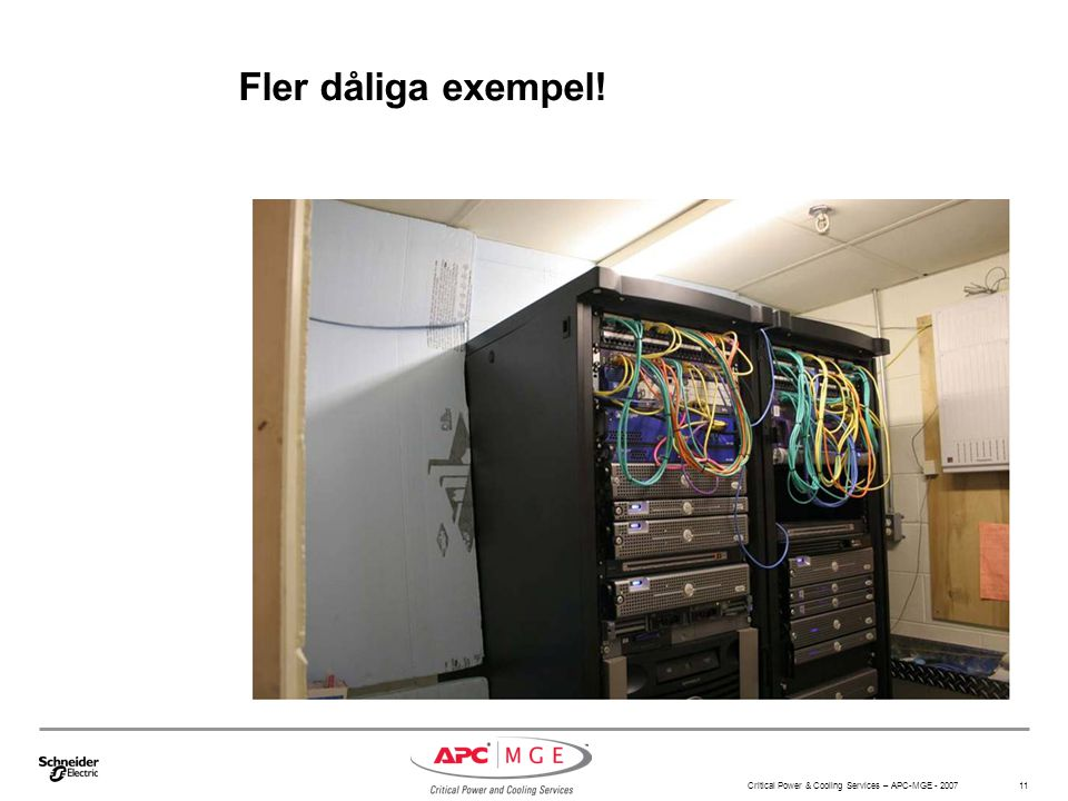 Critical Power & Cooling Services – APC-MGE - 2007 11 Fler dåliga exempel!