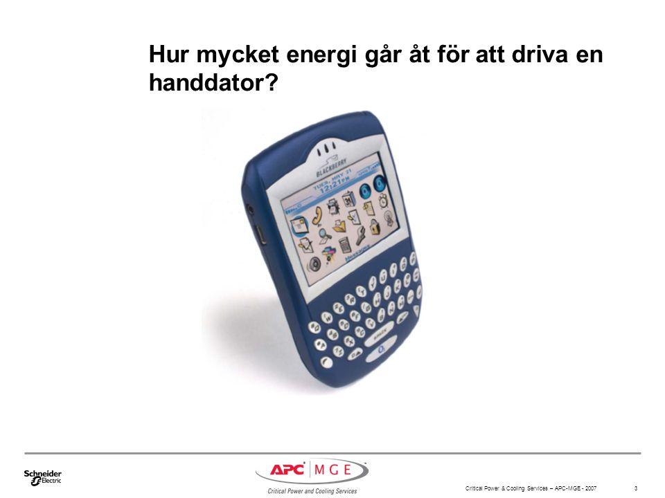 Critical Power & Cooling Services – APC-MGE - 2007 3 Hur mycket energi går åt för att driva en handdator