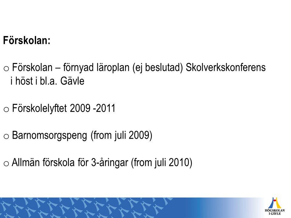Förskolan: o Förskolan – förnyad läroplan (ej beslutad) Skolverkskonferens i höst i bl.a. Gävle o Förskolelyftet 2009 -2011 o Barnomsorgspeng (from ju
