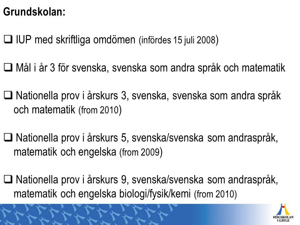 Grundskolan:  IUP med skriftliga omdömen (infördes 15 juli 2008 )  Mål i år 3 för svenska, svenska som andra språk och matematik  Nationella prov i