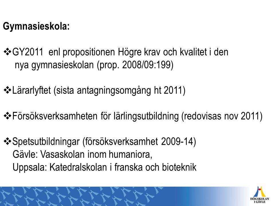 Gymnasieskola:  GY2011 enl propositionen Högre krav och kvalitet i den nya gymnasieskolan (prop. 2008/09:199)  Lärarlyftet (sista antagningsomgång h