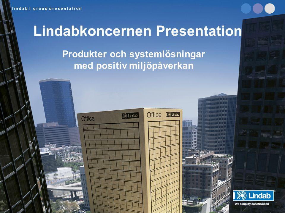 l i n d a b | g r o u p p r e s e n t a t i o n 1 Lindabkoncernen Presentation Produkter och systemlösningar med positiv miljöpåverkan