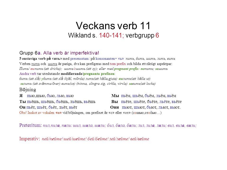 Veckans verb 11 Wikland s. 140-141; verbgrupp 6 Grupp 6a. Alla verb är imperfektiva! 5 enstaviga verb p å « ить » med presensstam: p å konsonanten+ «