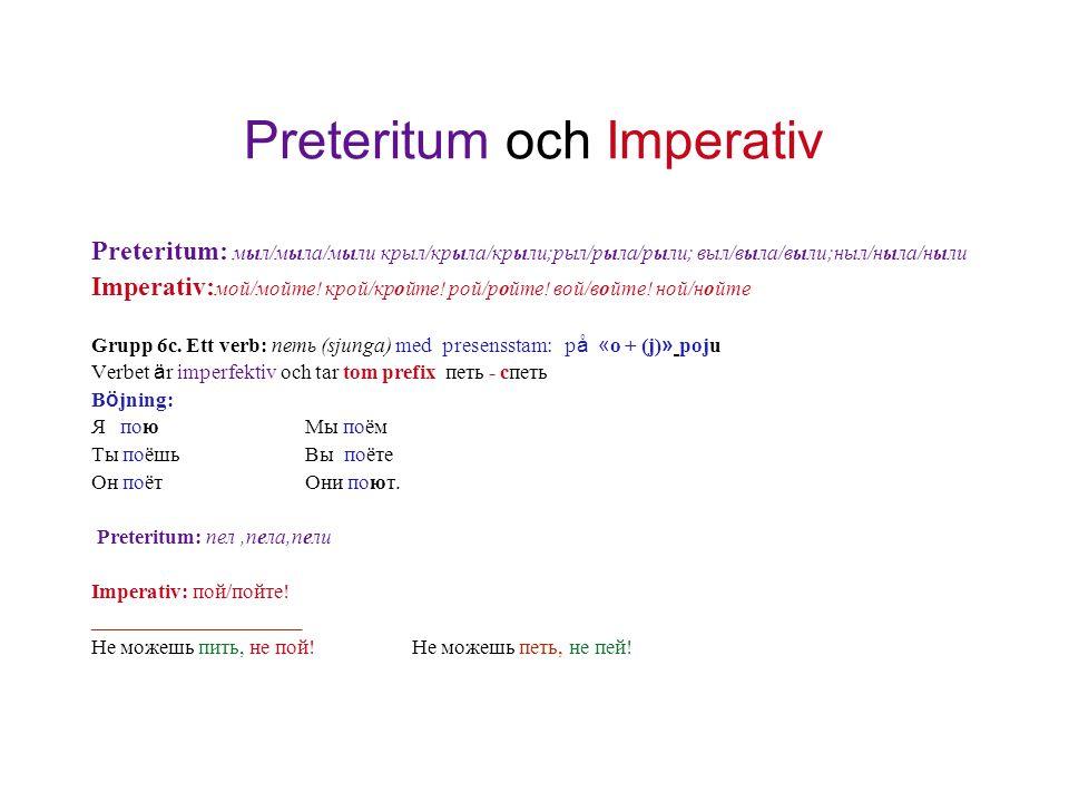 Preteritum och Imperativ Preteritum: мыл/мыла/мыли крыл/крыла/крыли;рыл/рыла/рыли; выл/выла/выли;ныл/ныла/ныли Imperativ: мой/мойте! крой/кройте! рой/