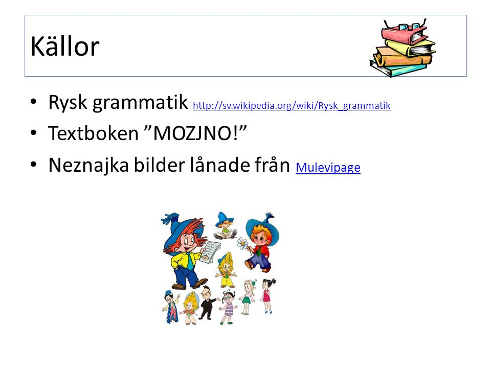 Länkar- läs mer http://sv.wikipedia.org/wiki/Rysk_grammatik http://masterrussian.com/aa041200a.shtml