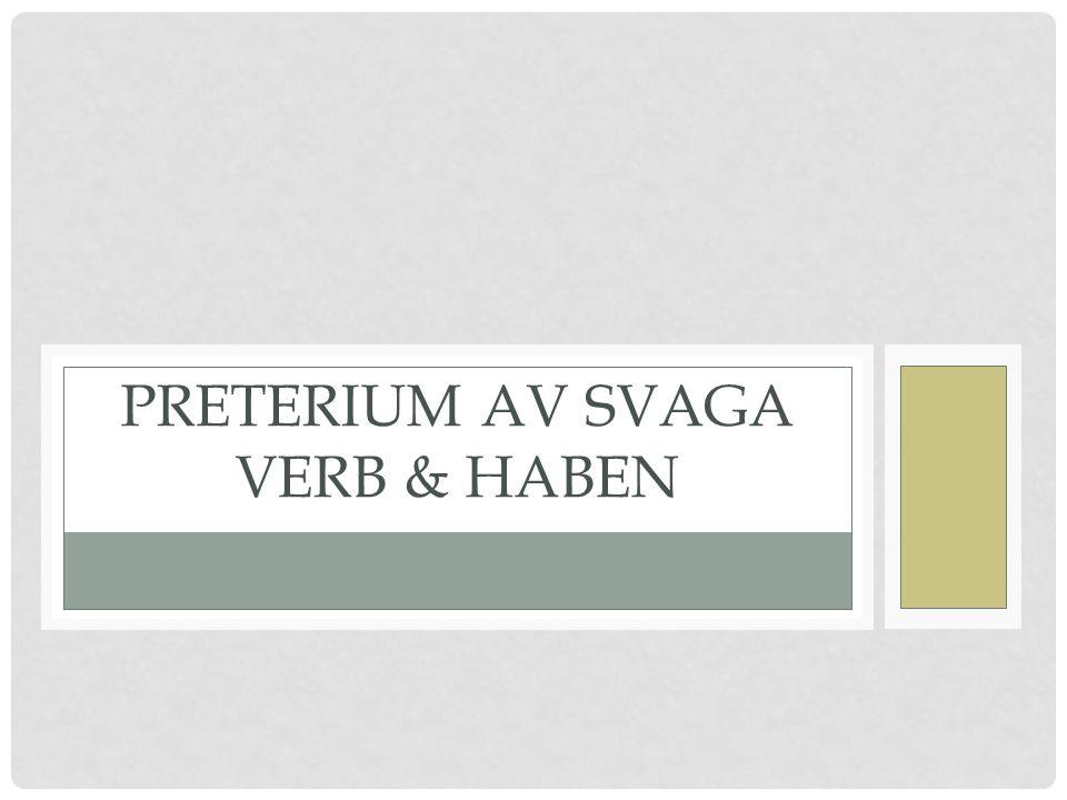 PRETERIUM AV SVAGA VERB & HABEN