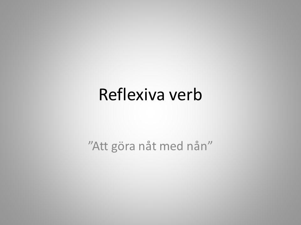 """Reflexiva verb """"Att göra nåt med nån"""""""