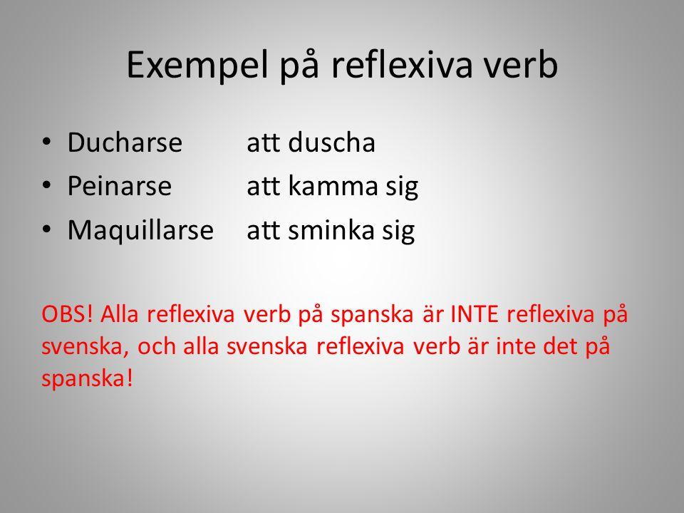 Exempel på reflexiva verb Ducharseatt duscha Peinarseatt kamma sig Maquillarseatt sminka sig OBS! Alla reflexiva verb på spanska är INTE reflexiva på