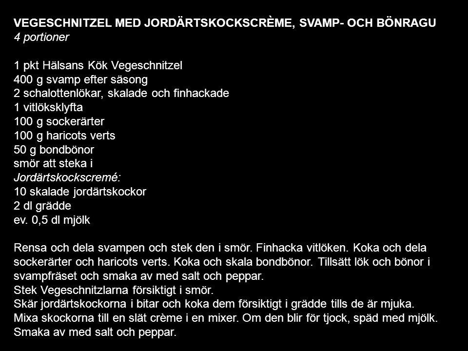 VEGESCHNITZEL MED JORDÄRTSKOCKSCRÈME, SVAMP- OCH BÖNRAGU 4 portioner 1 pkt Hälsans Kök Vegeschnitzel 400 g svamp efter säsong 2 schalottenlökar, skala
