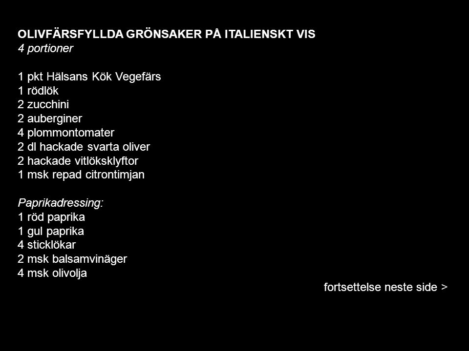 OLIVFÄRSFYLLDA GRÖNSAKER PÅ ITALIENSKT VIS 4 portioner 1 pkt Hälsans Kök Vegefärs 1 rödlök 2 zucchini 2 auberginer 4 plommontomater 2 dl hackade svart