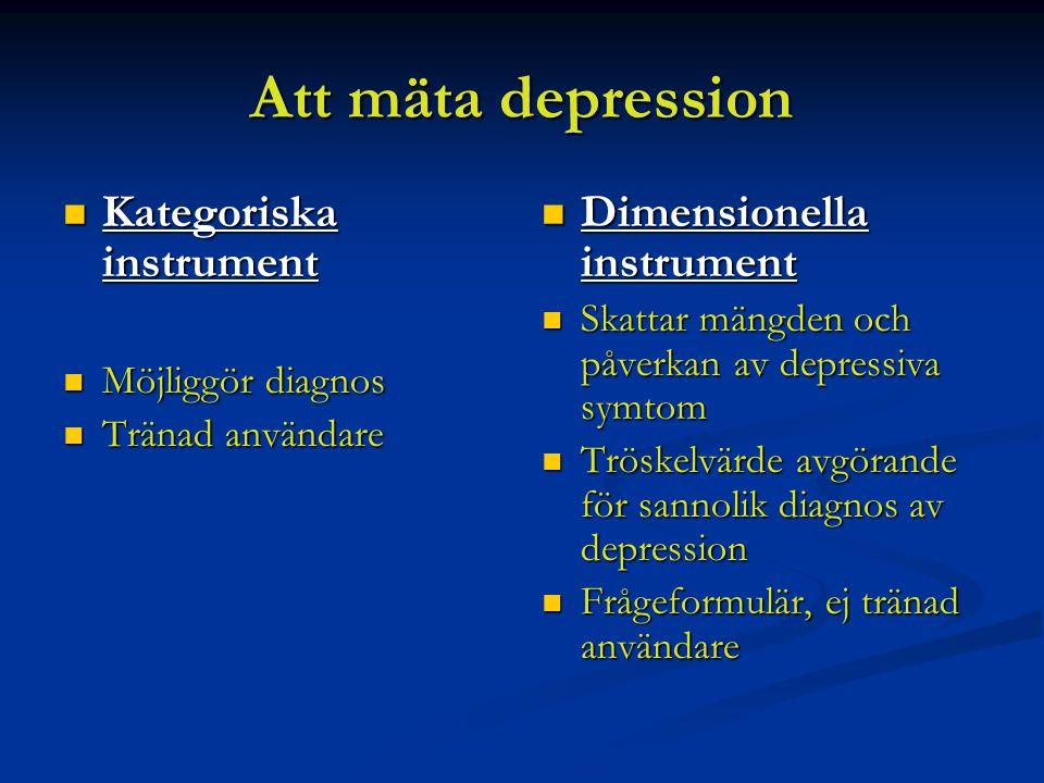 Att mäta depression Kategoriska instrument Kategoriska instrument Möjliggör diagnos Möjliggör diagnos Tränad användare Tränad användare Dimensionella