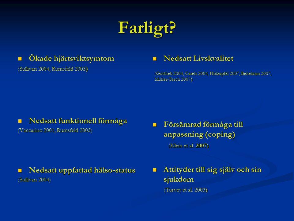 Farligt? Ökade hjärtsviktsymtom Ökade hjärtsviktsymtom (Sullivan 2004, Rumsfeld 2003 ) Nedsatt funktionell förmåga Nedsatt funktionell förmåga (Vaccar