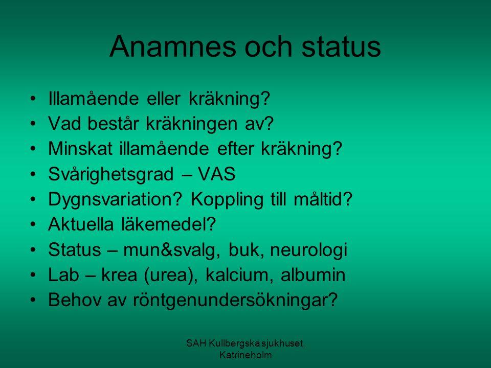 SAH Kullbergska sjukhuset, Katrineholm Anamnes och status Illamående eller kräkning? Vad består kräkningen av? Minskat illamående efter kräkning? Svår