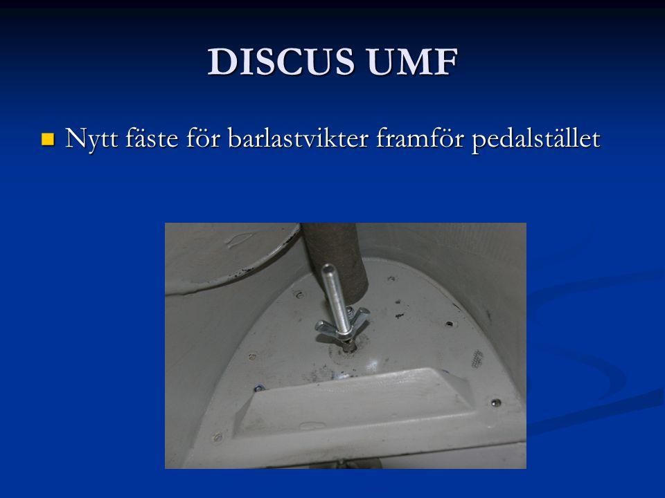 DISCUS UMF Nytt fäste för barlastvikter framför pedalstället Nytt fäste för barlastvikter framför pedalstället