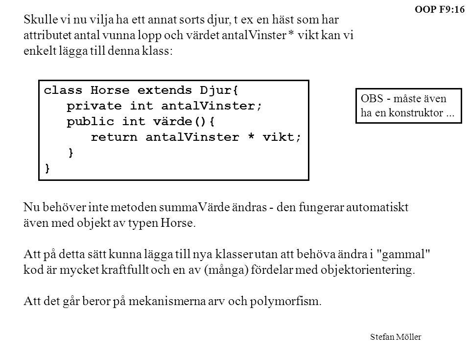 Stefan Möller OOP F9:16 Skulle vi nu vilja ha ett annat sorts djur, t ex en häst som har attributet antal vunna lopp och värdet antalVinster * vikt ka