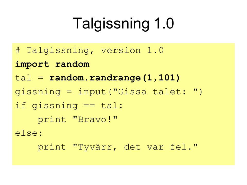 Talgissning 1.0 # Talgissning, version 1.0 import random tal = random.randrange(1,101) gissning = input(