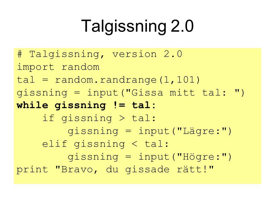 Talgissning 2.0 # Talgissning, version 2.0 import random tal = random.randrange(1,101) gissning = input(