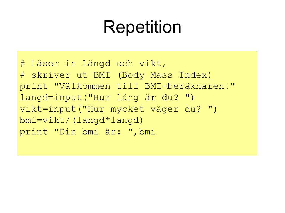 Repetition # Läser in längd och vikt, # skriver ut BMI (Body Mass Index) print