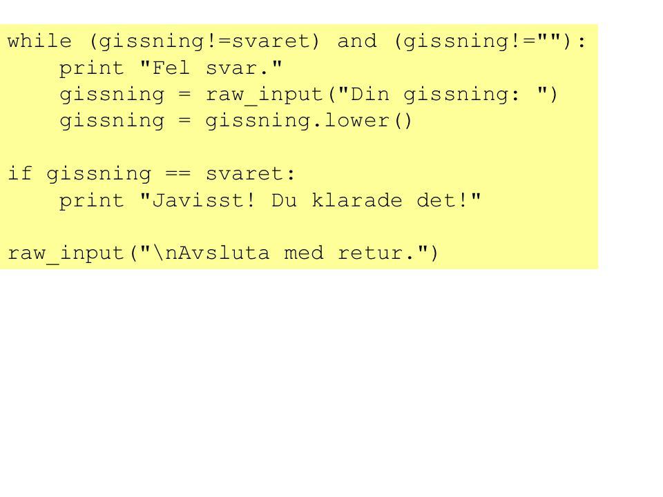 while (gissning!=svaret) and (gissning!=
