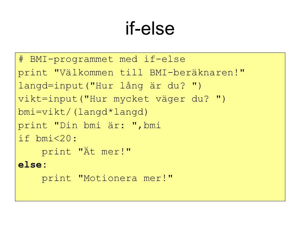if-elif-else # BMI-programmet med if-elif-else print Välkommen till BMI-beräknaren! langd=input( Hur lång är du.
