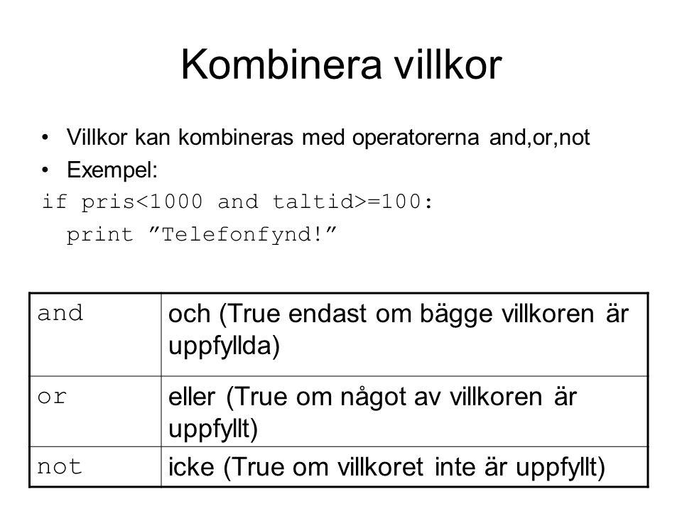 """Kombinera villkor Villkor kan kombineras med operatorerna and,or,not Exempel: if pris =100: print """"Telefonfynd!"""" and och (True endast om bägge villkor"""