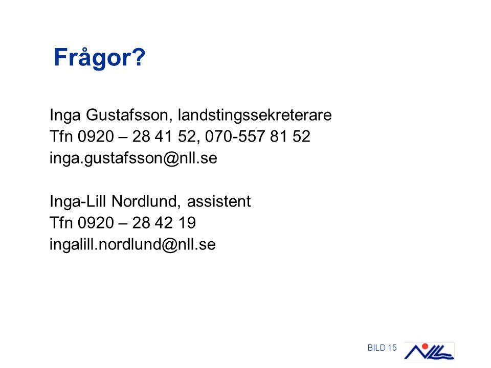 BILD 15 Frågor? Inga Gustafsson, landstingssekreterare Tfn 0920 – 28 41 52, 070-557 81 52 inga.gustafsson@nll.se Inga-Lill Nordlund, assistent Tfn 092