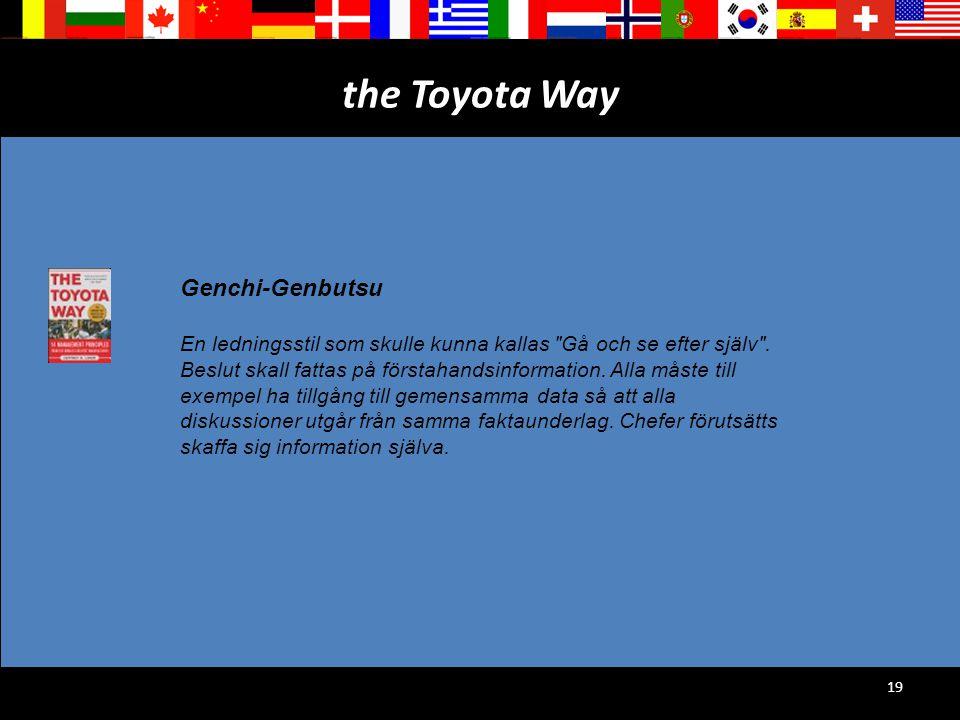 19 the Toyota Way Genchi-Genbutsu En ledningsstil som skulle kunna kallas