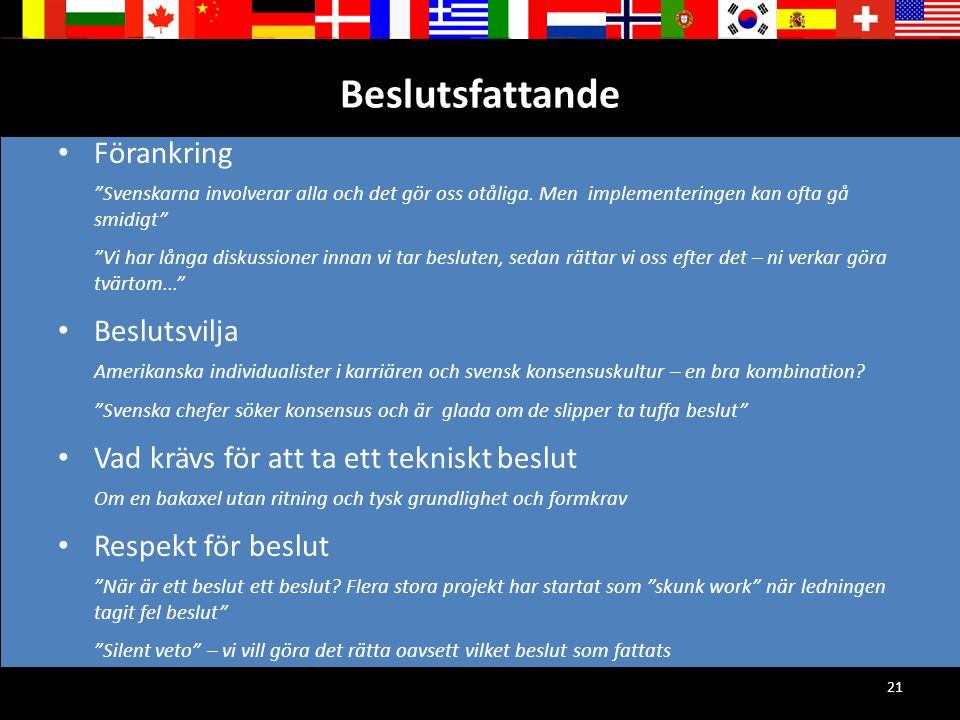 """21 Beslutsfattande Förankring """"Svenskarna involverar alla och det gör oss otåliga. Men implementeringen kan ofta gå smidigt"""" """"Vi har långa diskussione"""