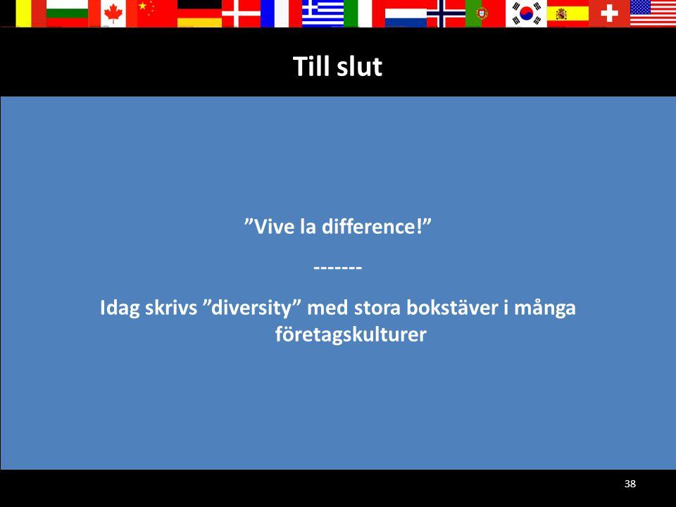 """38 Till slut """"Vive la difference!"""" ------- Idag skrivs """"diversity"""" med stora bokstäver i många företagskulturer"""