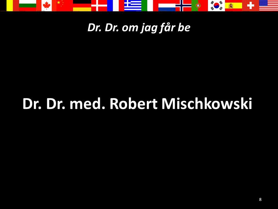8 Dr. Dr. om jag får be Dr. Dr. med. Robert Mischkowski