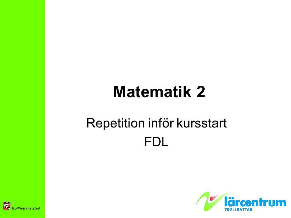 Matematik 2 Repetition inför kursstart FDL