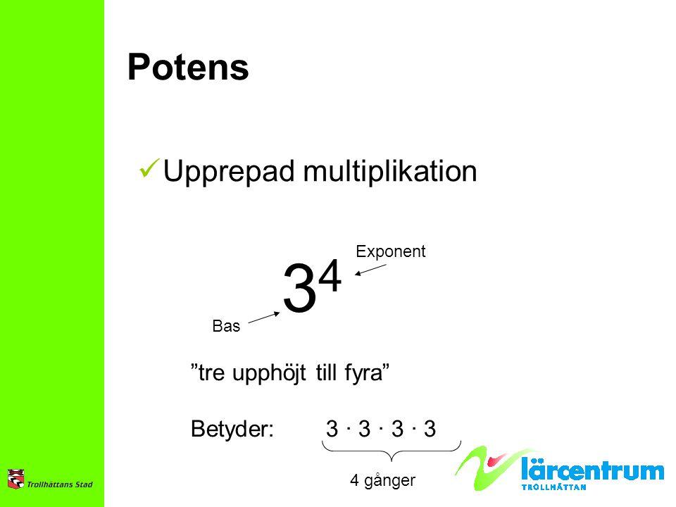 """Potens Upprepad multiplikation 3434 Bas Exponent """"tre upphöjt till fyra"""" Betyder:3 · 3 · 3 · 3 4 gånger"""