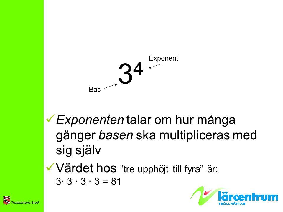 3434 Bas Exponent Exponenten talar om hur många gånger basen ska multipliceras med sig själv Värdet hos tre upphöjt till fyra är: 3· 3 · 3 · 3 = 81