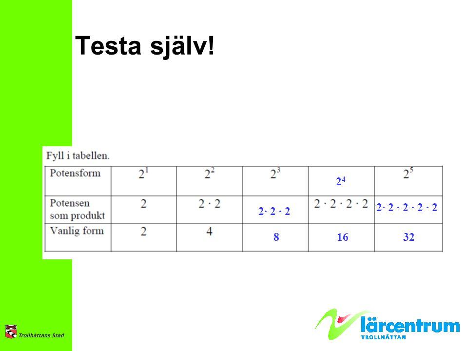 Testa själv! 2424 2· 2 · 2 2· 2 · 2 · 2 · 2 81632