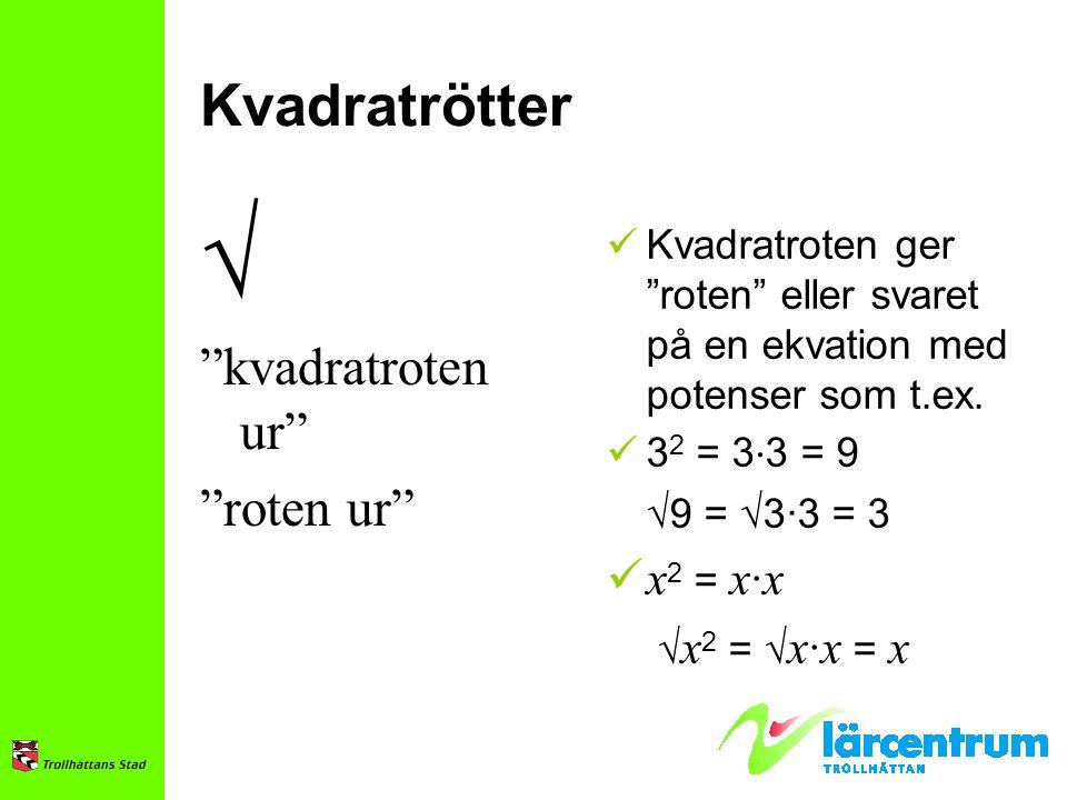 """Kvadratrötter √ """"kvadratroten ur"""" """"roten ur"""" Kvadratroten ger """"roten"""" eller svaret på en ekvation med potenser som t.ex. 3 2 = 3 ∙ 3 = 9 √9 = √3∙3 = 3"""