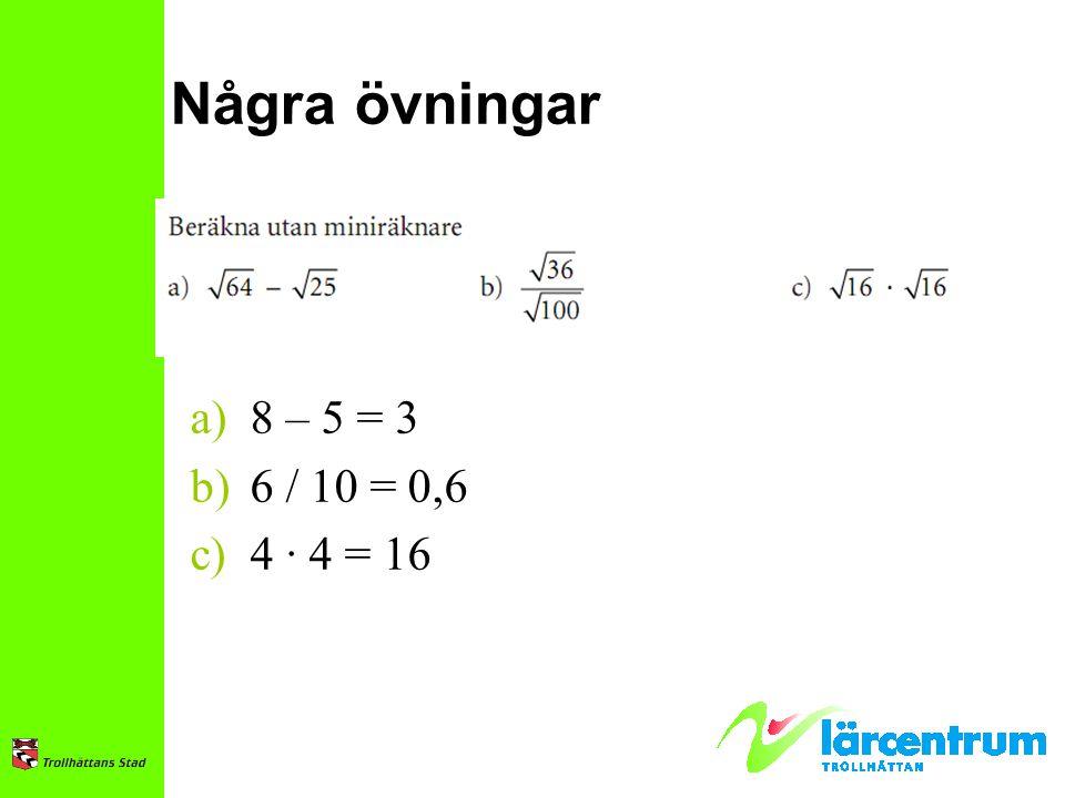 Några övningar a)8 – 5 = 3 b)6 / 10 = 0,6 c)4 ∙ 4 = 16