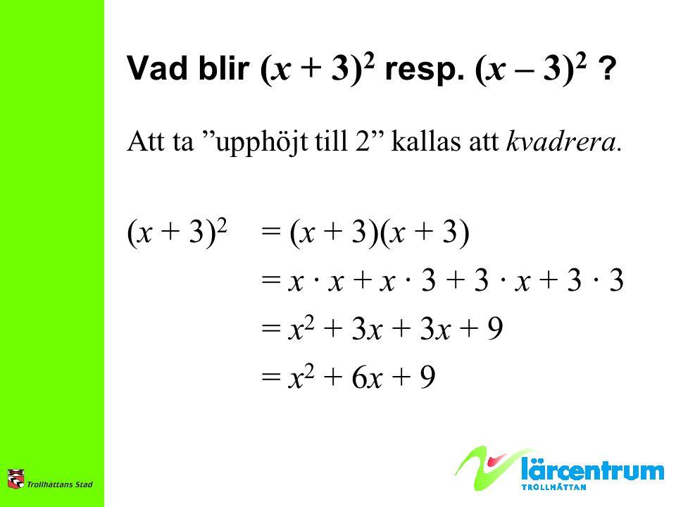 Vad blir (x + 3) 2 resp.(x – 3) 2 . Att ta upphöjt till 2 kallas att kvadrera.