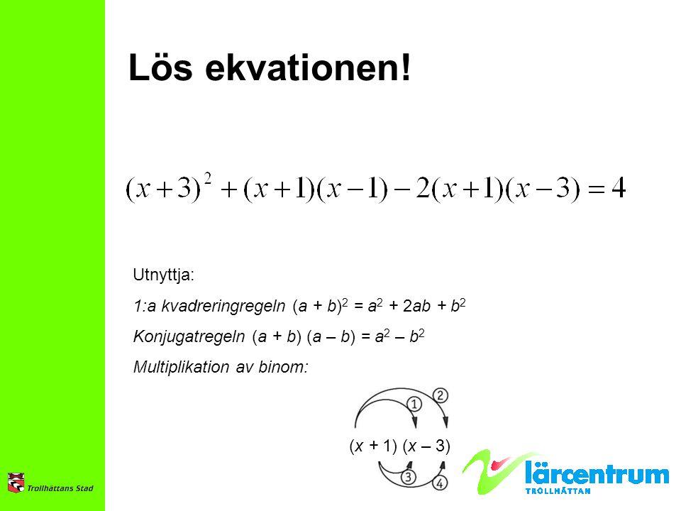 Lös ekvationen! Utnyttja: 1:a kvadreringregeln (a + b) 2 = a 2 + 2ab + b 2 Konjugatregeln (a + b) (a – b) = a 2 – b 2 Multiplikation av binom: (x + 1)