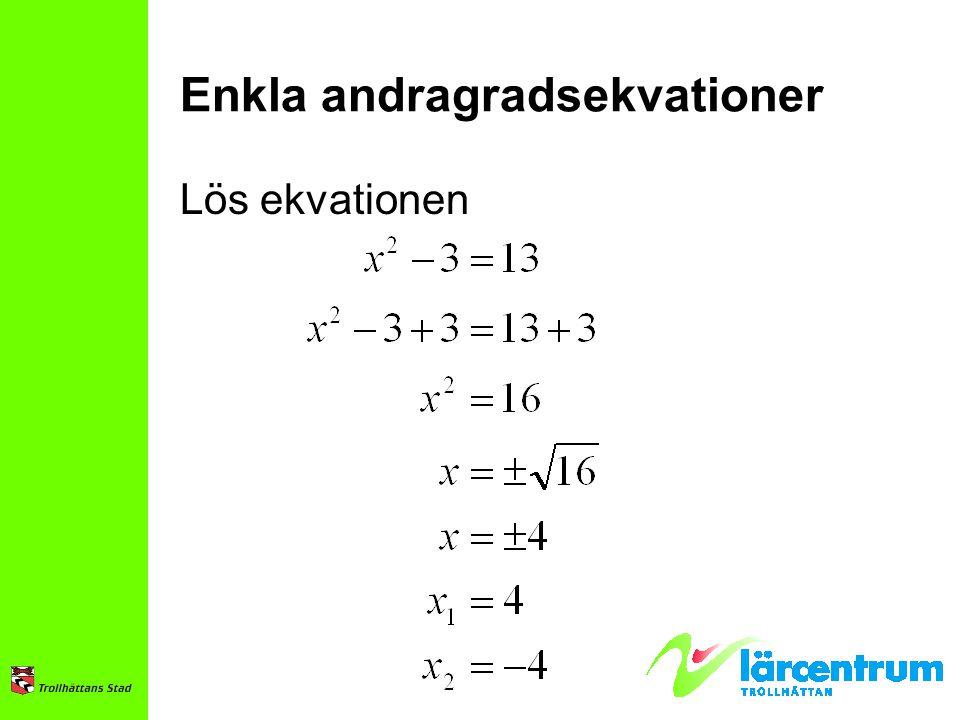 Enkla andragradsekvationer Lös ekvationen