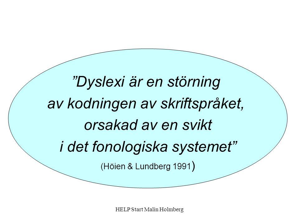 Dyslexi är en störning av kodningen av skriftspråket, orsakad av en svikt i det fonologiska systemet (Höien & Lundberg 1991 ) HELP Start Malin Holmberg