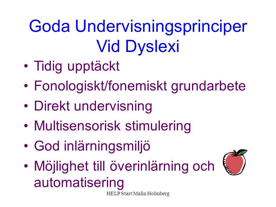 Goda Undervisningsprinciper Vid Dyslexi Tidig upptäckt Fonologiskt/fonemiskt grundarbete Direkt undervisning Multisensorisk stimulering God inlärningsmiljö Möjlighet till överinlärning och automatisering HELP Start Malin Holmberg