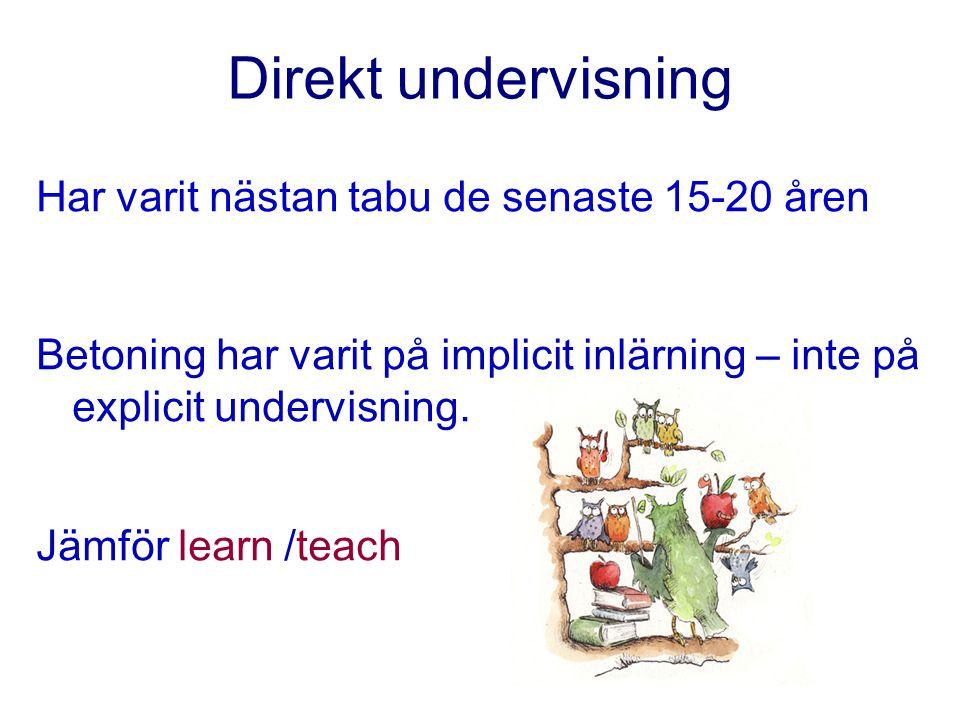 Direkt undervisning Har varit nästan tabu de senaste 15-20 åren Betoning har varit på implicit inlärning – inte på explicit undervisning.